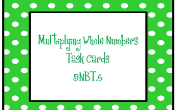 Differentiated Multiplying Whole Numbers Task Cards NBT5