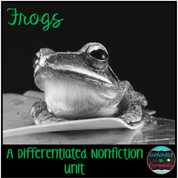Differentiated Nonfiction Unit: Frogs