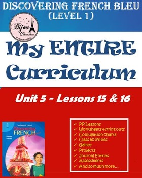 Discovering French Bleu Unit 5 Lessons 15 & 16 ENTIRE Curr