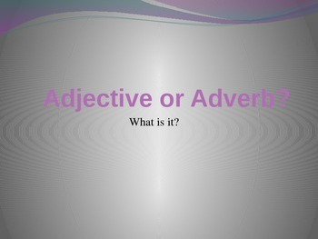 Distinguishing Between Adjectives and Adverbs Power Point
