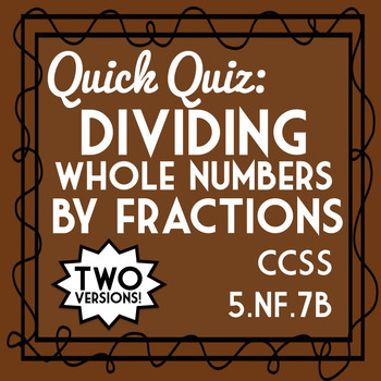 Dividing Fractions Quiz: Whole Number by Fraction, 5.NF.7B