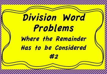 Division Word Problems Where the Remainder Has to Be Consi