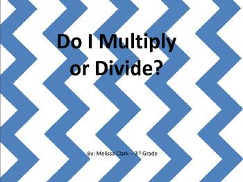 Do I Multiply or Divide?