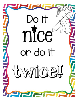 Do it Nice or do it Twice!