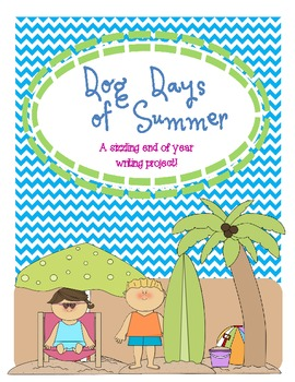 Dog Days of Summer-End of Year Writing Project