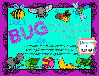 Don't BUG Me!  A Buggin' Unit of Literacy and Math Activities