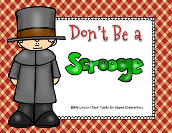 Don't Be a Scrooge!  Bible Lesson Task Cards for Upper Elementary