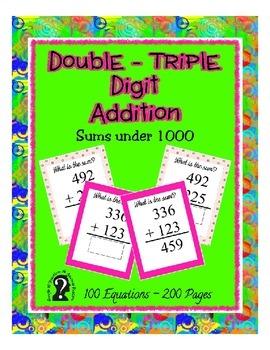 Double - Triple Digit Addition ~ Sums under 1000 - 100 Equ