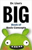 Dr. Lisa's Big Book of Basic Concepts