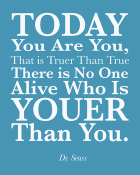 Dr Seuss Quote, Today you are you Dr. Seuss Quote, 8x10 jp