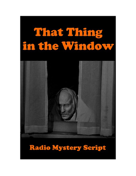 Drama - That Thing in the Window - Radio Mystery Script