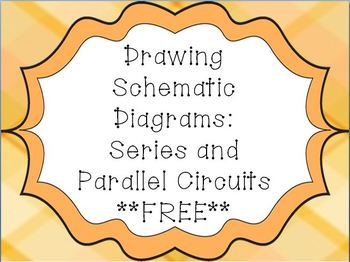 Drawing Schematic Diagrams:  Series and Parallel Circuits