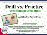 Drill vs. Practice in Mathematics: A Teaching Power Point