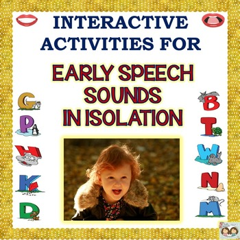 Speech Therapy: EARLY SPEECH SOUNDS IN ISOLATION: B, D, H,