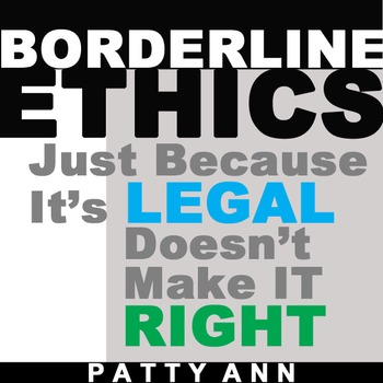 ETHICS > Just Because It's LEGAL Doesn't Make IT RIGHT! *A