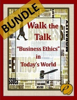 "ETHICS:   WALK THE TALK (BUNDLE) – ""Business Ethics in Tod"