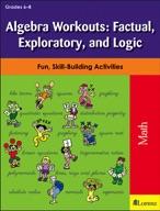 Algebra Workouts: Factual, Exploratory, and Logic