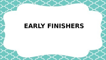Early Finishers Posters