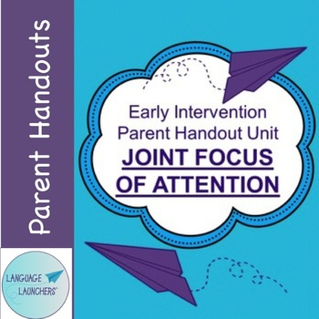 Early Intervention Parent Handout Unit: Joint Focus of Attention