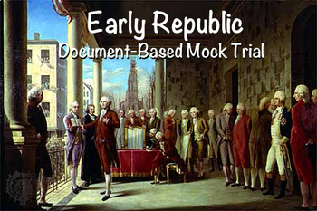 Early Republic Document-Based Mock Trial