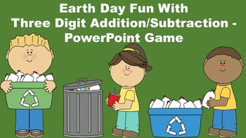 Earth Day Fun With Three Digit Addition/Subtraction - Powe