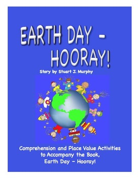 Earth Day - Hooray! - Comprehension and Place Value - 8 pages