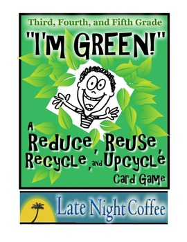 """Earth Day """"I'm GREEN!"""" Reduce,Reuse,Recycle,Upcycle Card Game"""