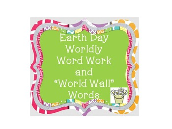 "Earth Day Worldly Word Work and ""World Wall"" Words"