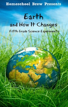 Earth and How It Changes (Fifth Grade Science Experiments)