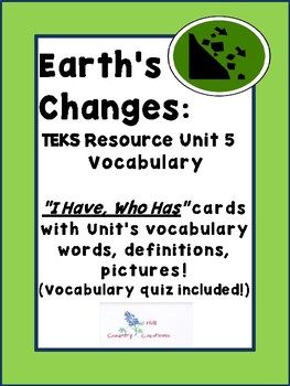 Earth's Changes: I have, Who Has Cards:  TEKS Resource Gra