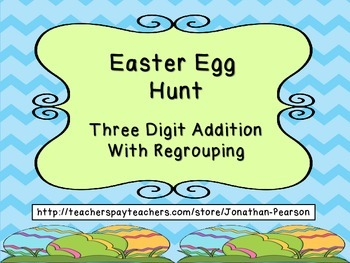 Easter Egg Hunt - Three Digit Addition with Regrouping Activity