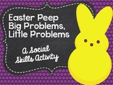 Easter Peep Big Problems, Little Problems: A Social Skills