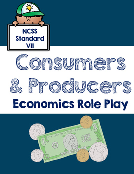 Economics Role Play: Consumers and Producers {NCSS Standard 7}