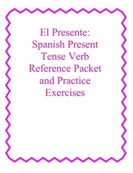 El Presente: Spanish Present Tense Verb Reference Packet a
