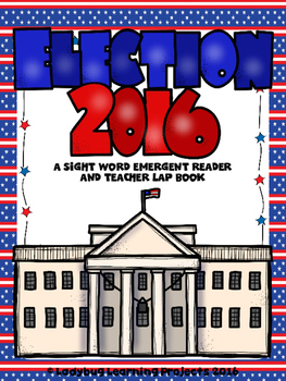 Election 2016  (A Sight Word Emergent Reader and Teacher L
