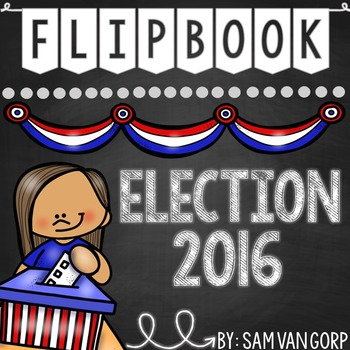 Election Day 2016 Flip Book PLUS Colored Posters & Student Coloring Pages by Sam Van Gorp