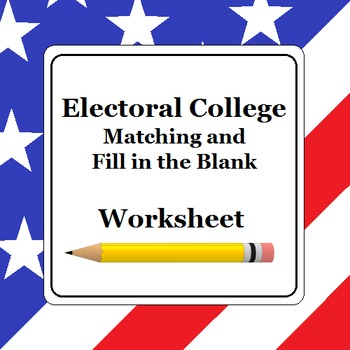 Electoral College Worksheet (Matching and Fill in the Blank)