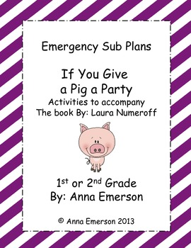 Emergency Sub Plans: If You Give a Pig a Party  for First