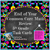 End of Year 5th Grade Math Review Task Cards - CCSS Aligned