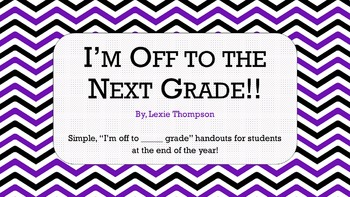 End of the Year Handouts! I'm Off to the Next Grade!
