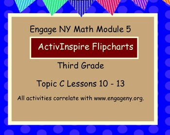 Engage NY ActivInspire  3rd Grade Module 5 Topic C