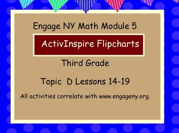 Engage NY ActivInspire  3rd Grade Module 5 Topic D
