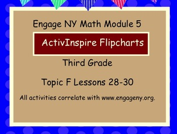 Engage NY ActivInspire  3rd Grade Module 5 Topic F