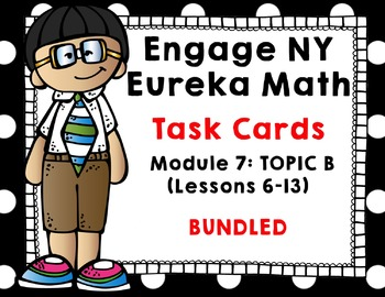 Engage NY/ Eureka Math Module 7 Topic  B Bundled Lessons 6-13