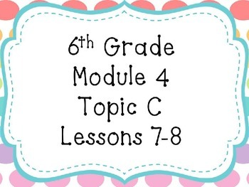 Engage NY Math 6, Module 4 Topics C and D