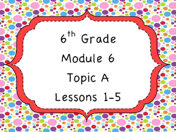 Engage NY Math 6, Module 6 Topic A