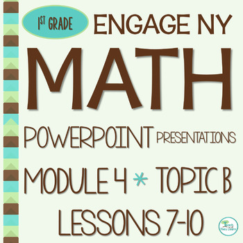 Engage NY Math SMART board 1st Grade Module 4 Topic B Less