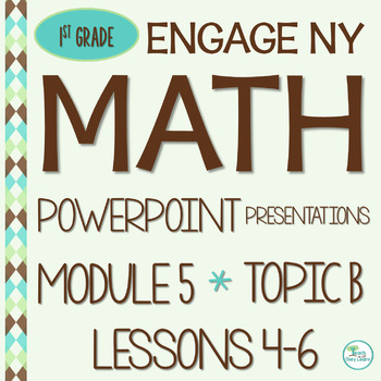 Engage NY Math SMART board 1st Grade Module 5 Topic B Lessons 4-6