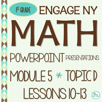 Engage NY Math SMART board 1st Grade Module 5 Topic D Less