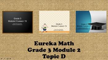 Eureka Math - 3rd Grade Module 2, Topic D PowerPoints